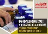 El II Encuentro de Maestros y Operarios de Almazaras trata la evolución fisicoquímica y organoléptica del aceite