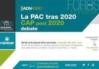 El próximoviernes 18 de mayose celebrará el foro'La PAC tras 2020/ CAP post 2020' en Madrid